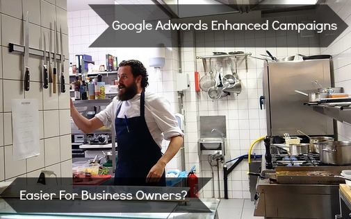 AdWords Enhanced Campaigns - Easier For Businesses?